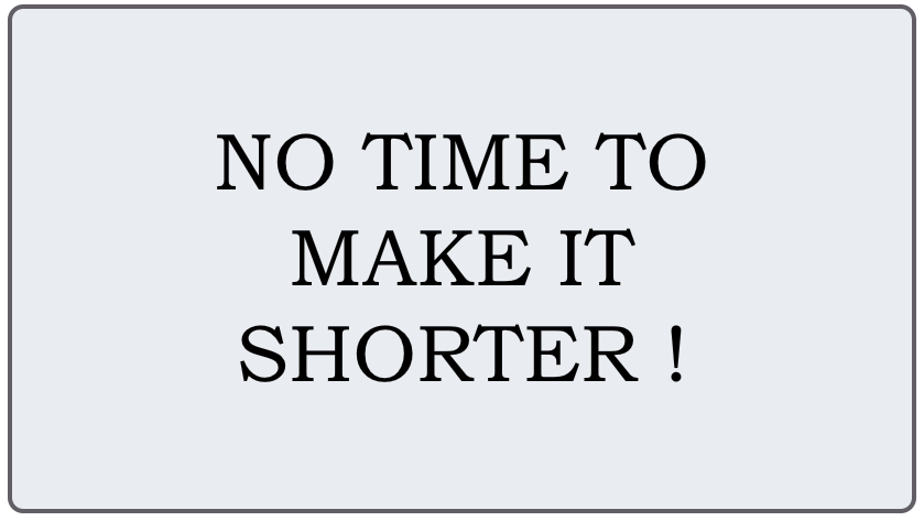 No time to make it shorter